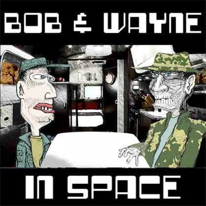Bob & Wayne in Space - Episode I**