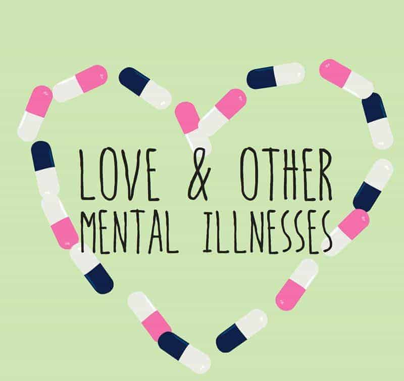Love & Other Mental Illnesses