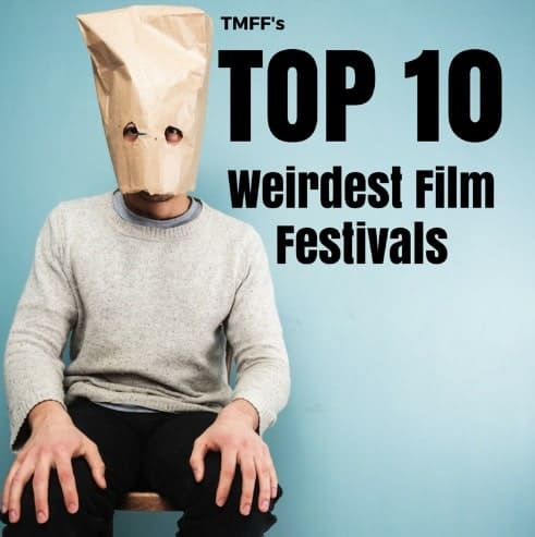 Top 10 Weirdest Film Festivals