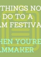 10 things not to do to a film festival when you're a filmmaker