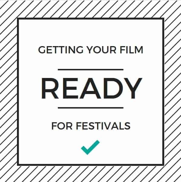 Getting Your Film Ready for Festivals