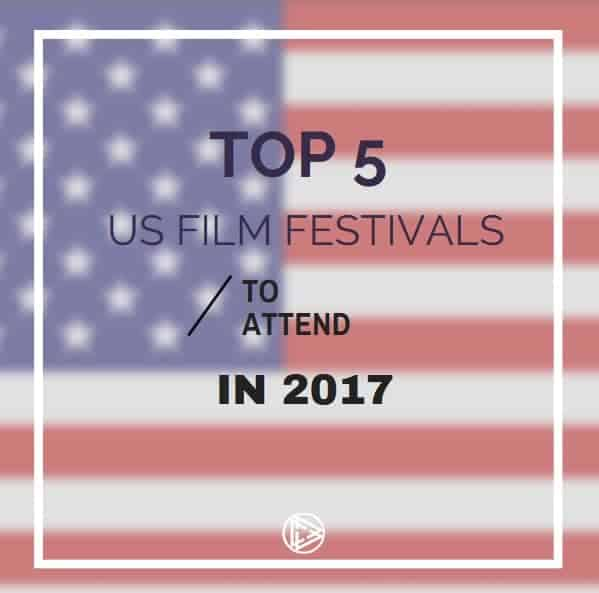 Top 5 US Film Festivals To Attend in 2017
