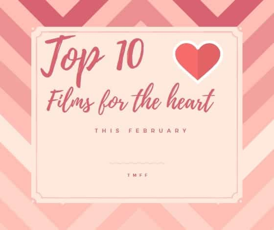 Top 10 Films For The Heart This February