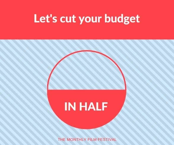 Let's Cut Your Budget in Half