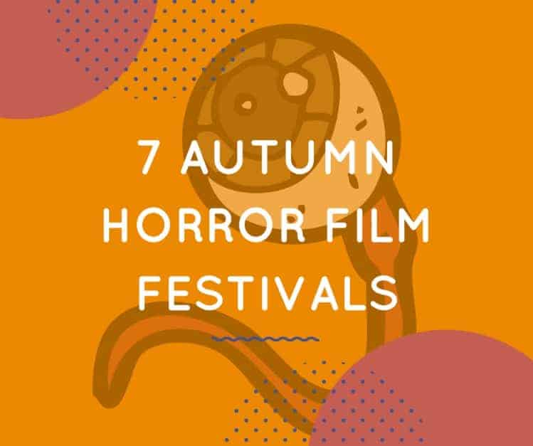 7 Autumn Horror Film Festivals