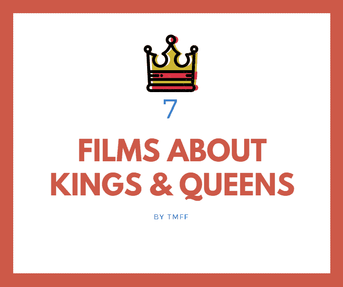 7 Films About Kings and Queens