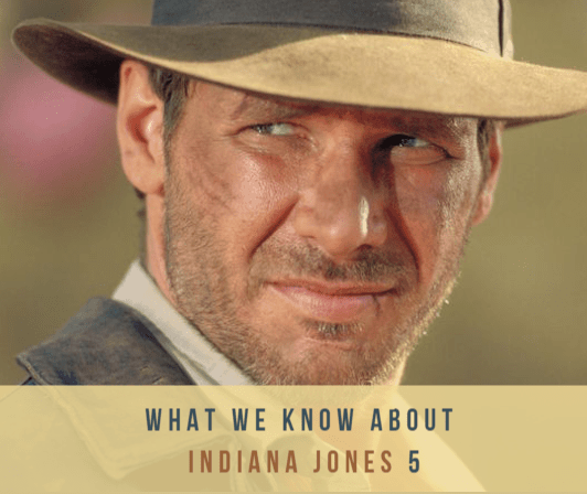 What We Know About Indiana Jones 5