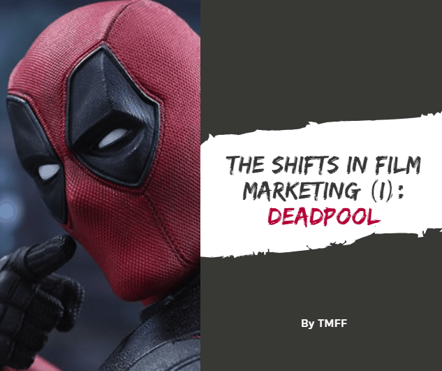 The Shifts in Film Marketing (I): Deadpool