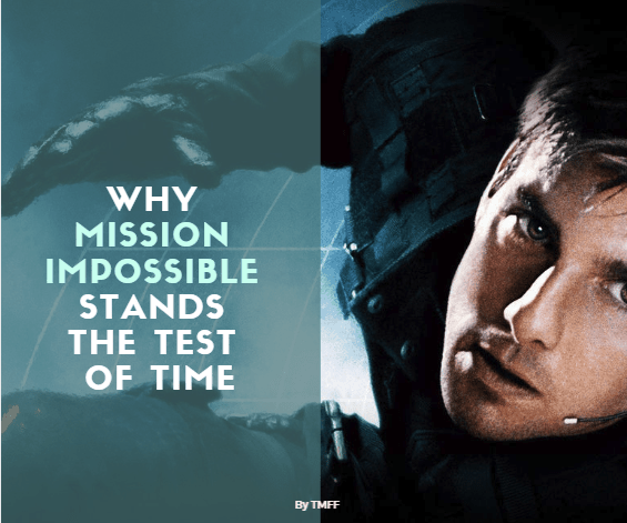 Why Mission: Impossible Stands the Test of Time