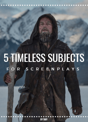 5 Timeless Subjects For Screenplays