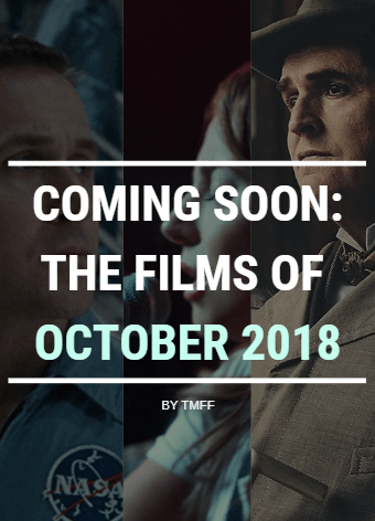 Coming Soon: The Films of October 2018