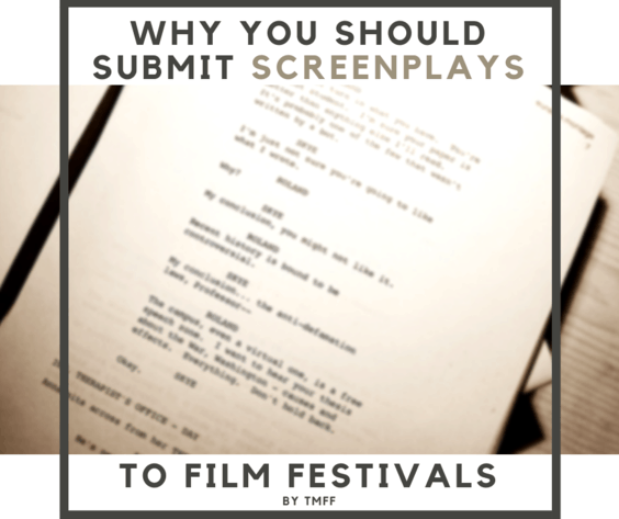 Why You Should Submit Screenplays to Film Festivals