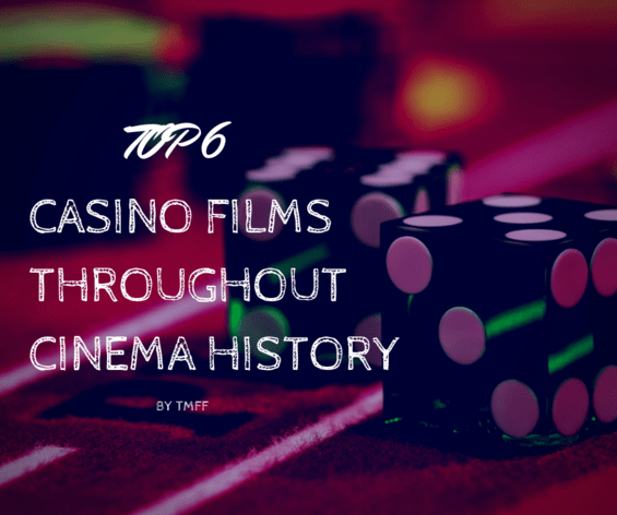 Top 6 Casino Films Throughout Cinema History