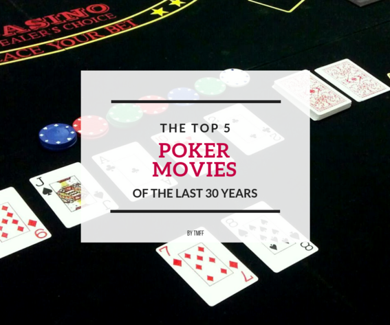 The Top 5 Poker Movies of the Last 30 Years