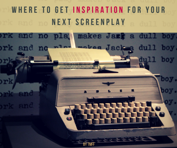 Where to get inspiration for your next screenplay