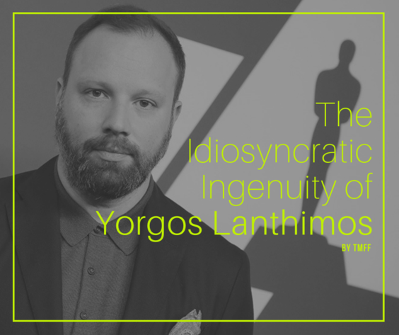 The Idiosyncratic Ingenuity of Yorgos Lanthimos