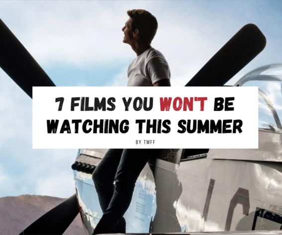 7 Films You Won't Be Watching This Summer