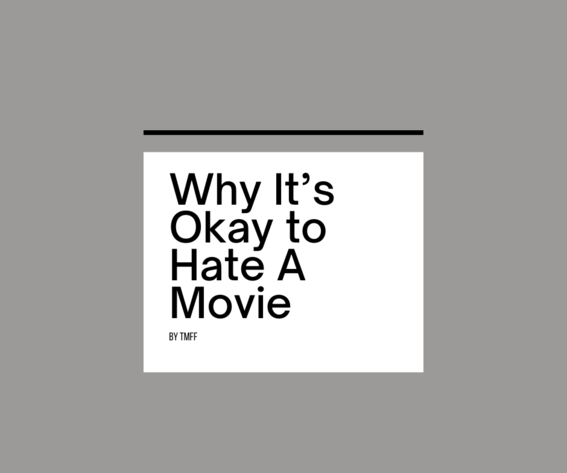 Why It's Okay to Hate A Movie